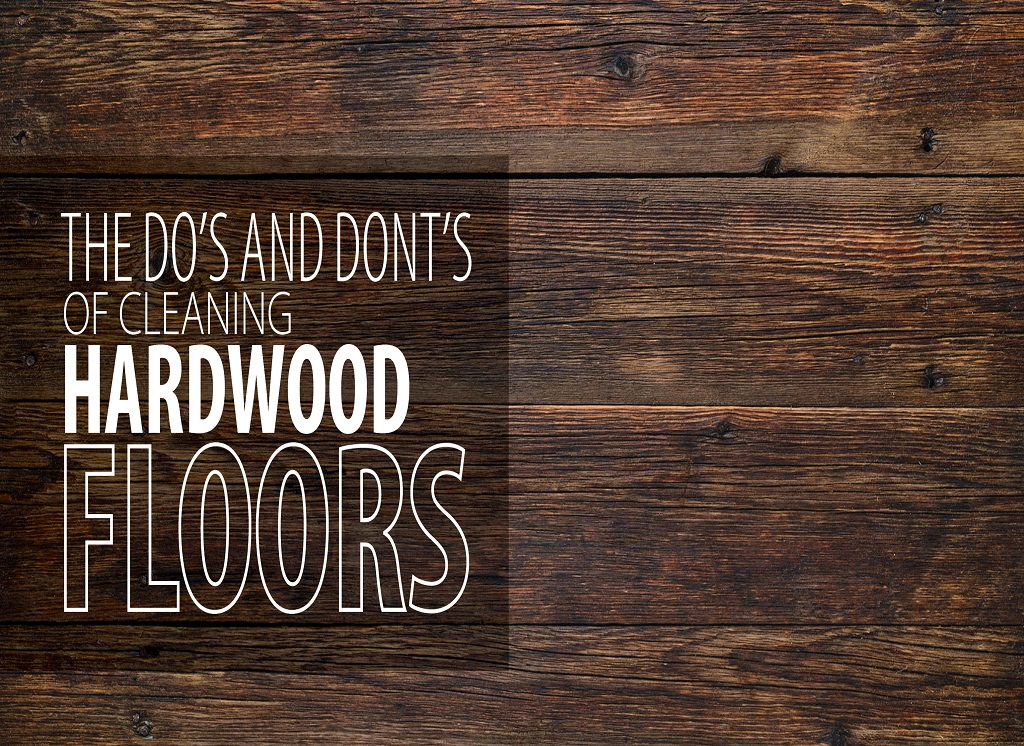 Dos And Donts Of Cleaning Your Beautiful Hardwood Floor